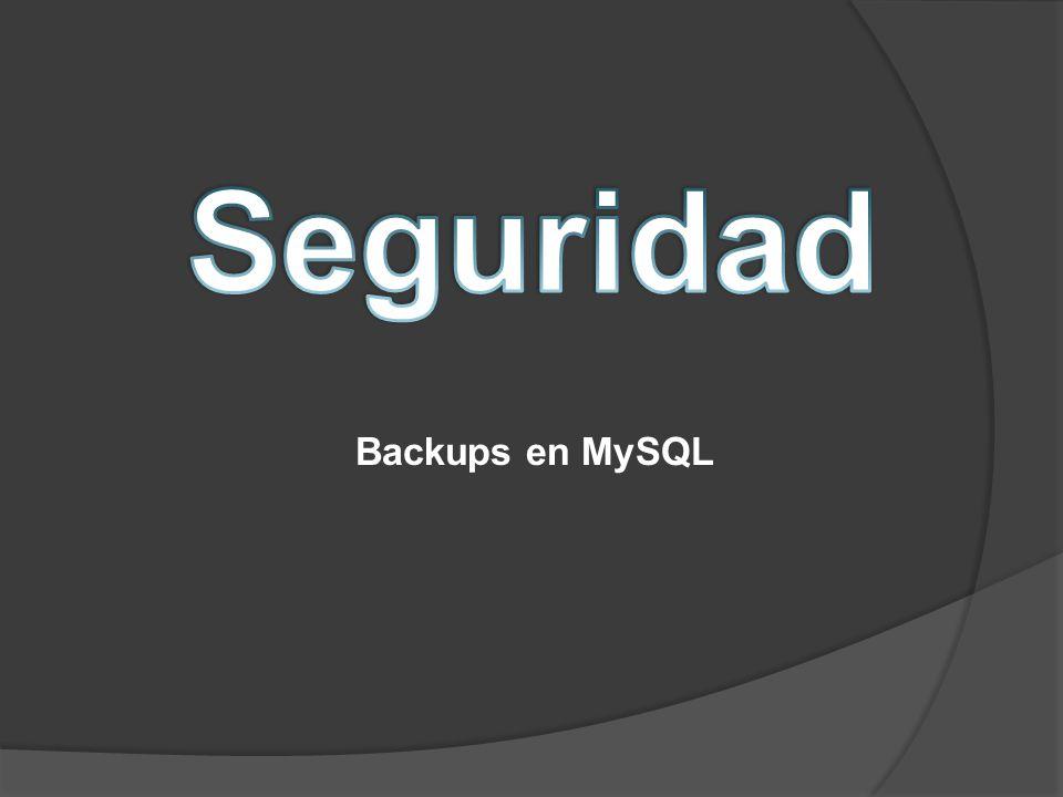 Seguridad Backups en MySQL