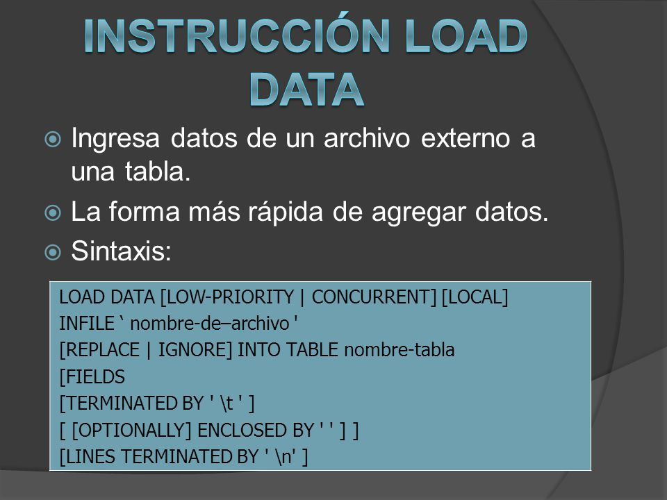 Instrucción LOAD DATA Ingresa datos de un archivo externo a una tabla.