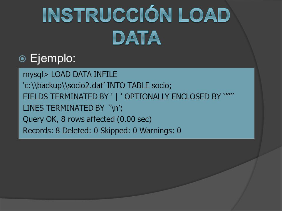 Instrucción LOAD DATA Ejemplo: mysql> LOAD DATA INFILE