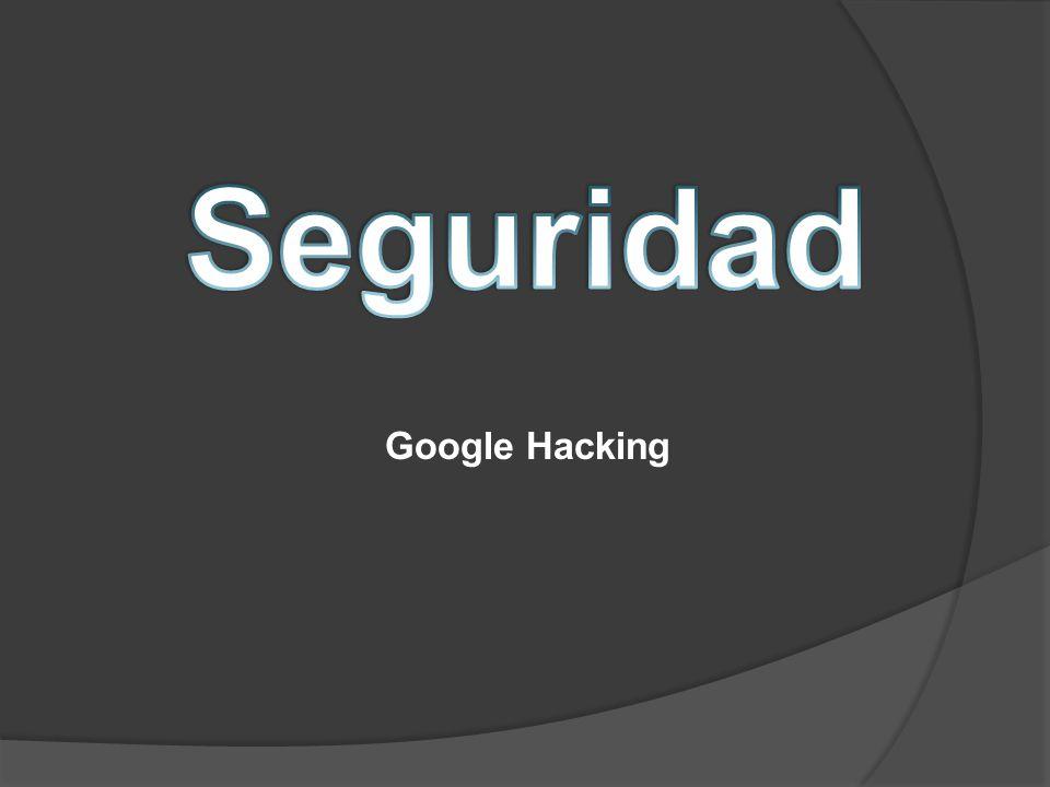 Seguridad Google Hacking