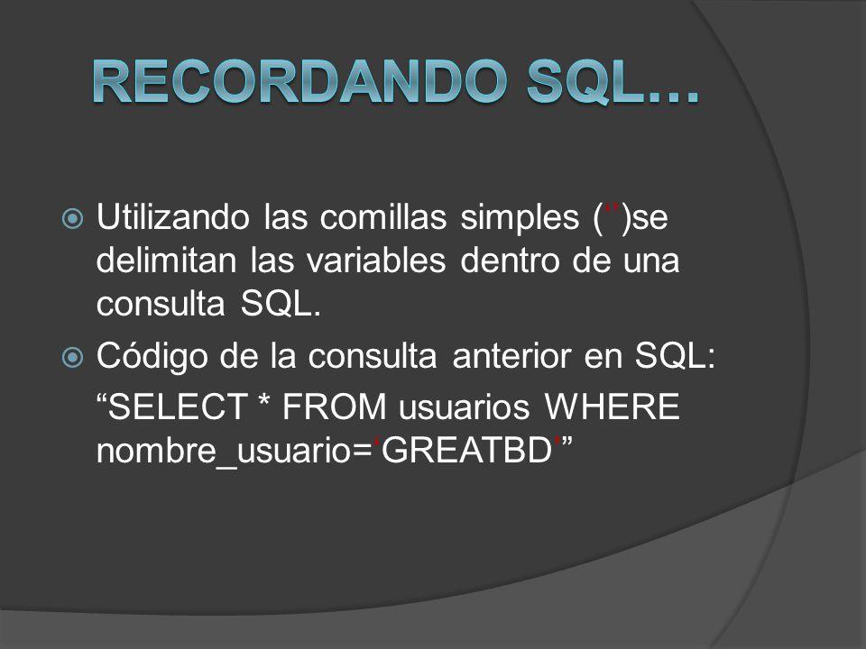 Recordando SQL… Utilizando las comillas simples ('')se delimitan las variables dentro de una consulta SQL.