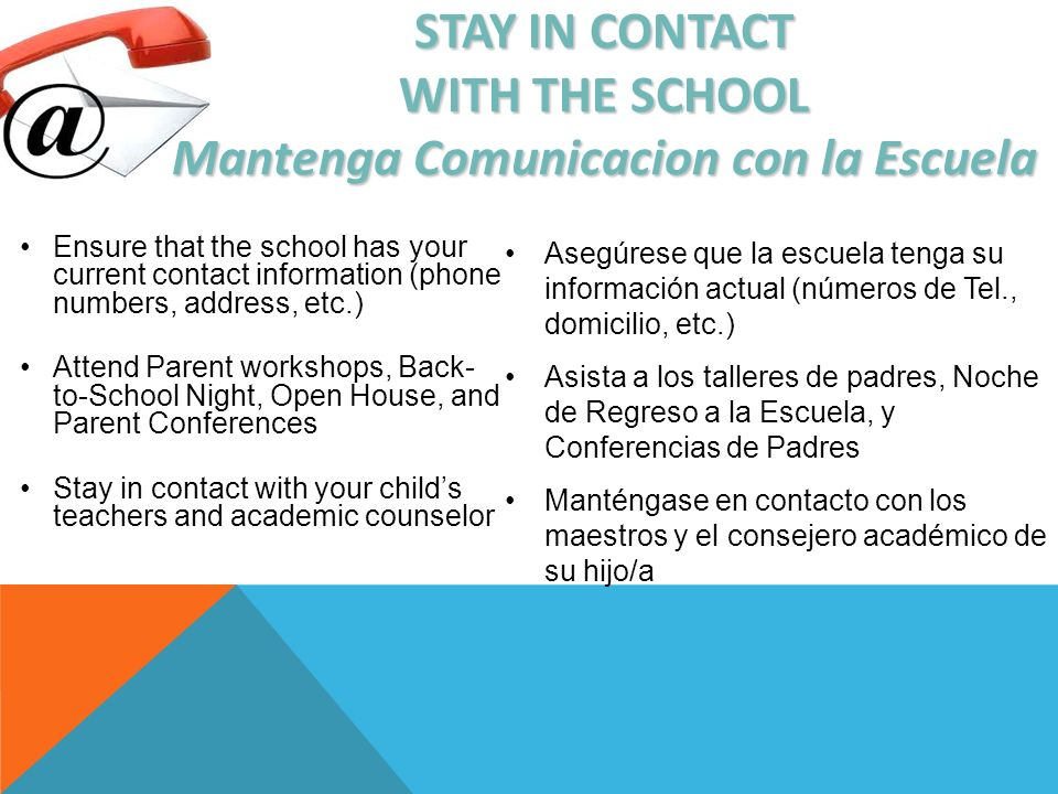 STAY IN CONTACT WITH THE SCHOOL Mantenga Comunicacion con la Escuela