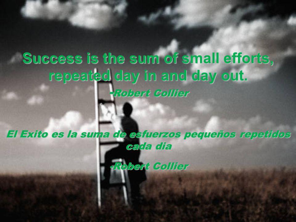 El Exito es la suma de esfuerzos pequeños repetidos cada dia