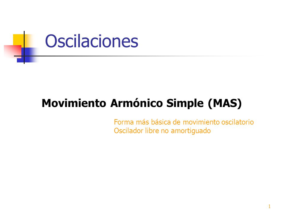 Oscilaciones Movimiento Armónico Simple (MAS)