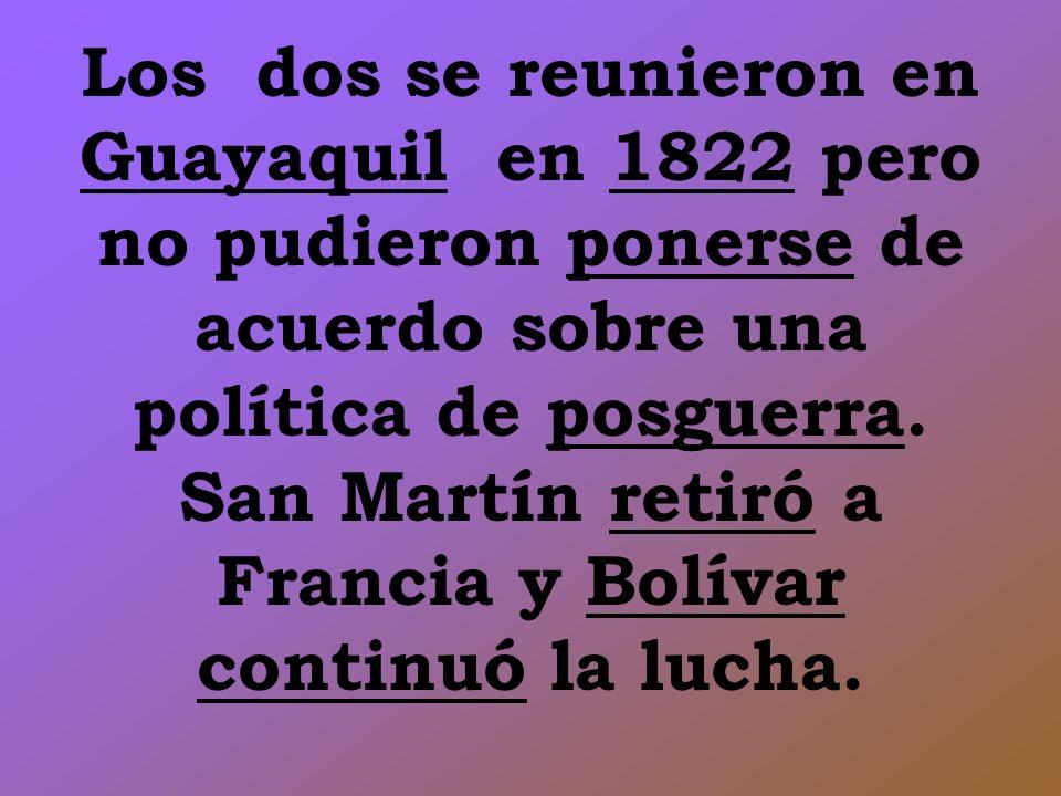 Los dos se reunieron en Guayaquil en 1822 pero no pudieron ponerse de acuerdo sobre una política de posguerra.