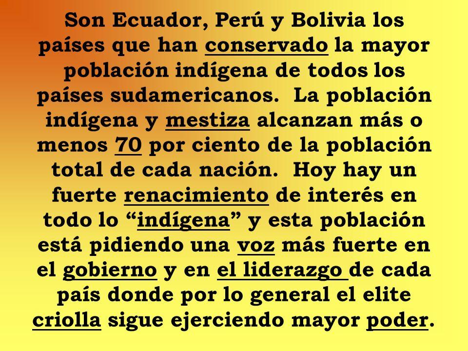Son Ecuador, Perú y Bolivia los países que han conservado la mayor población indígena de todos los países sudamericanos.