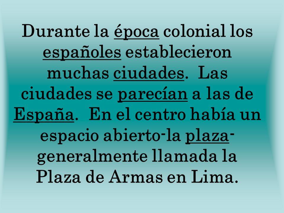 Durante la época colonial los españoles establecieron muchas ciudades