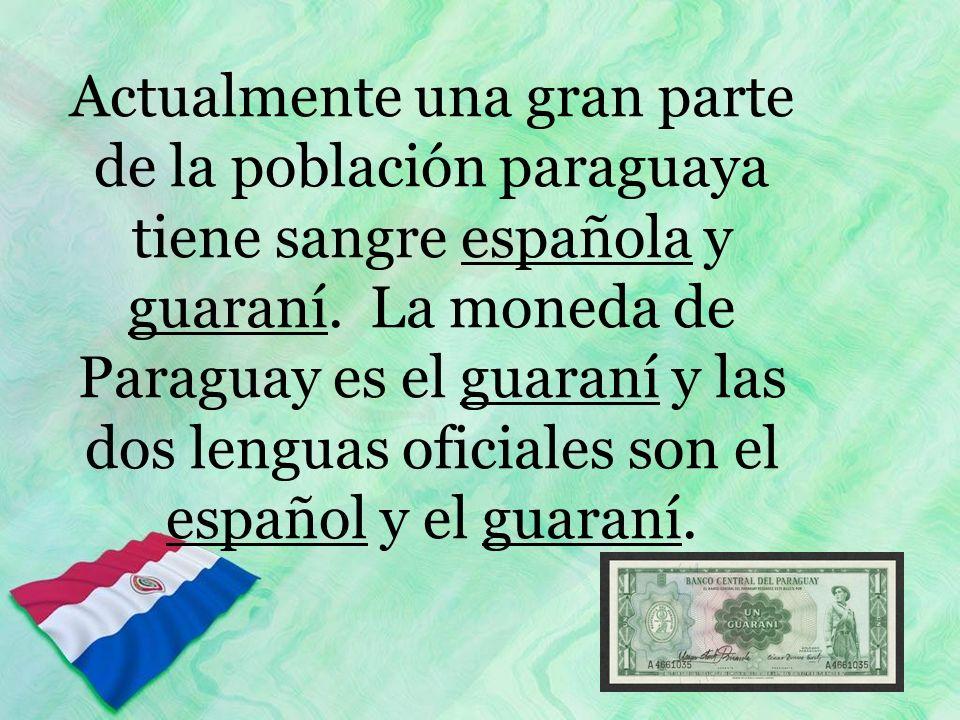 Actualmente una gran parte de la población paraguaya tiene sangre española y guaraní.