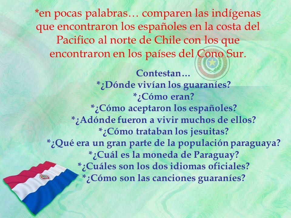 *en pocas palabras… comparen las indígenas que encontraron los españoles en la costa del Pacifico al norte de Chile con los que encontraron en los países del Cono Sur.