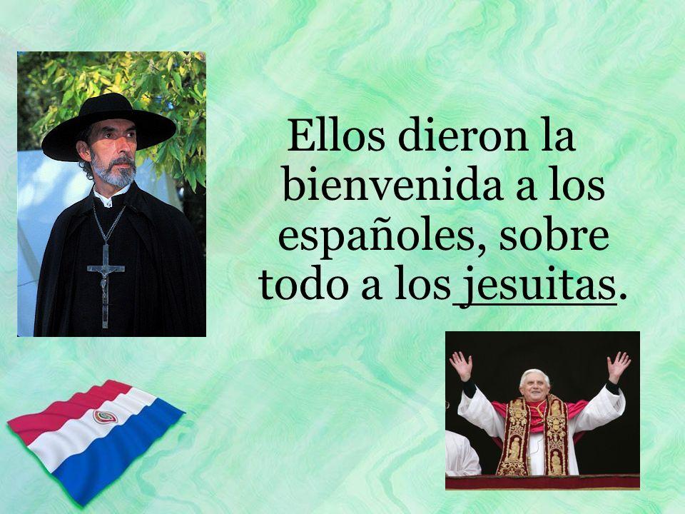 Ellos dieron la bienvenida a los españoles, sobre todo a los jesuitas.