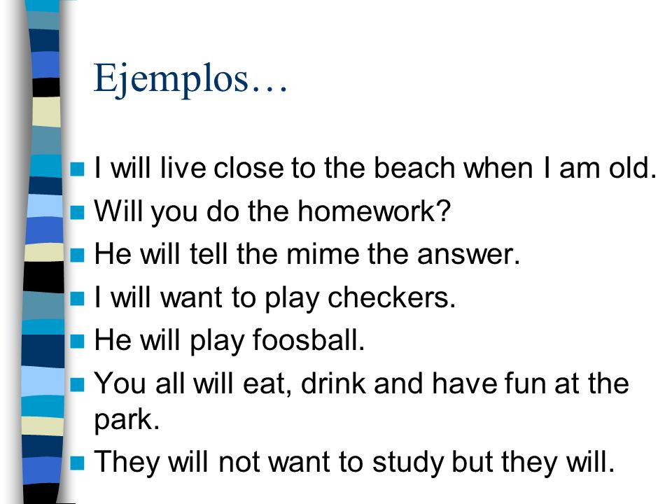 Ejemplos… I will live close to the beach when I am old.