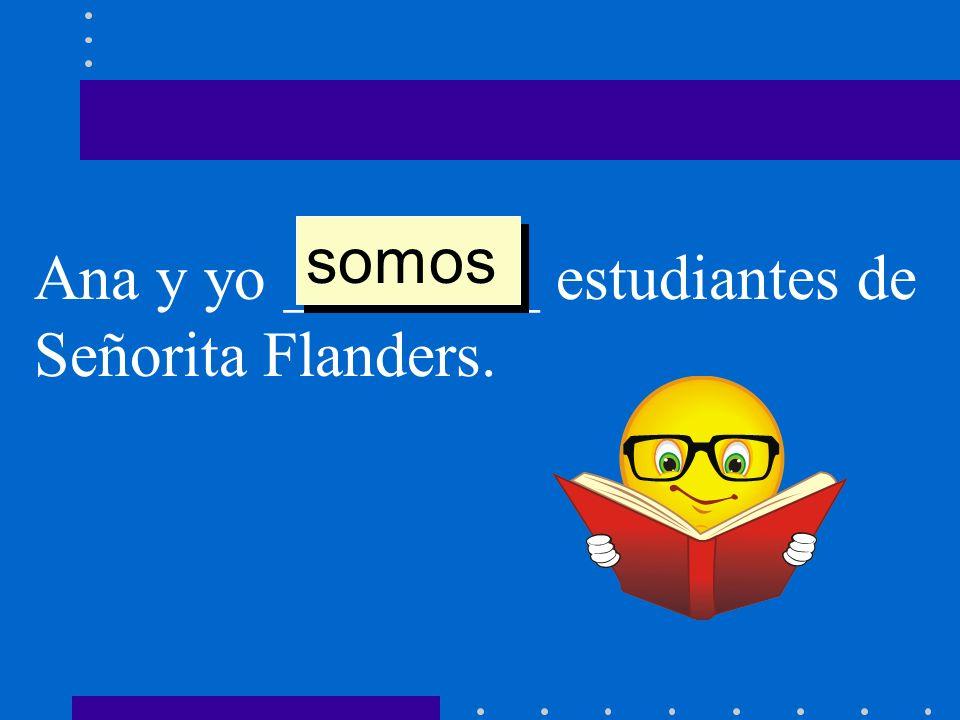 somos Ana y yo ________ estudiantes de Señorita Flanders.