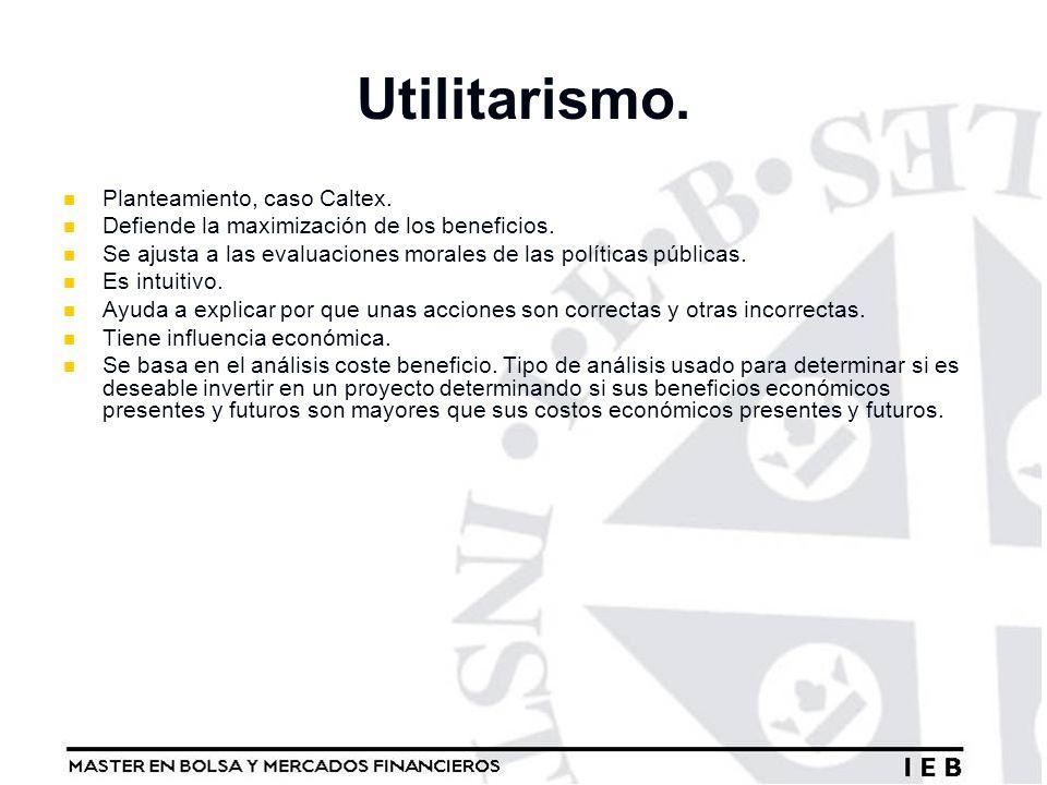 Utilitarismo. Planteamiento, caso Caltex.
