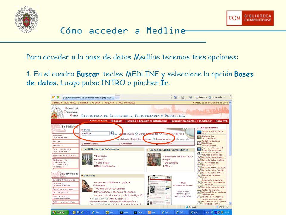 Cómo acceder a Medline Para acceder a la base de datos Medline tenemos tres opciones: