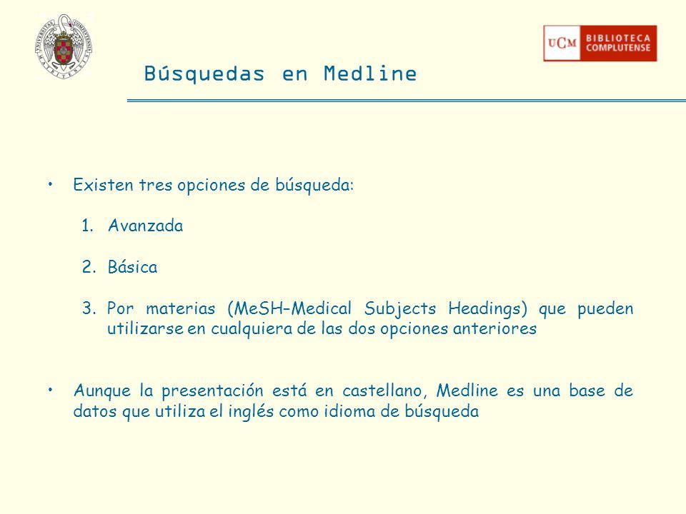Búsquedas en Medline Existen tres opciones de búsqueda: Avanzada