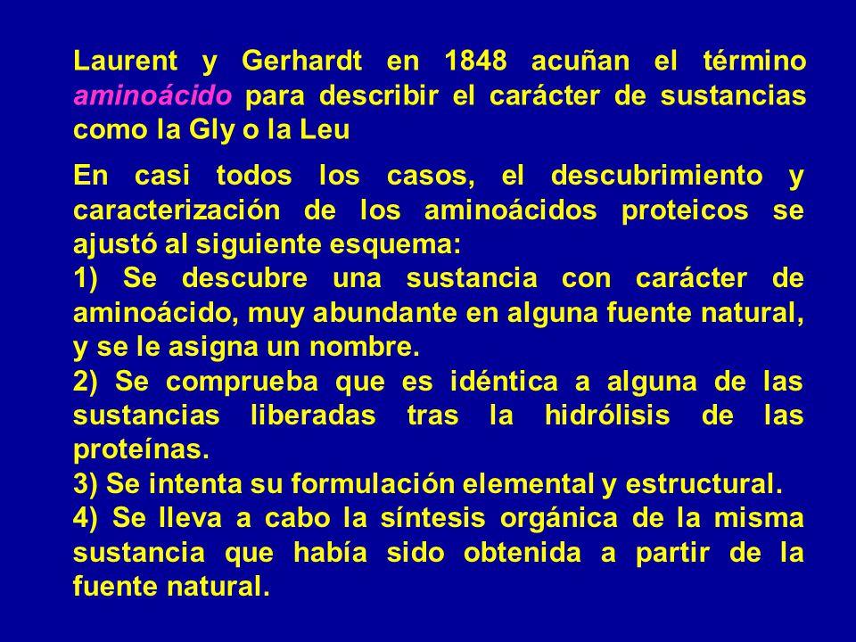 Laurent y Gerhardt en 1848 acuñan el término aminoácido para describir el carácter de sustancias como la Gly o la Leu