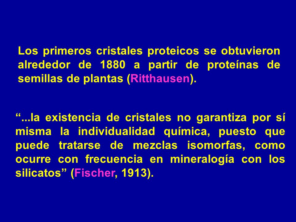Los primeros cristales proteicos se obtuvieron alrededor de 1880 a partir de proteínas de semillas de plantas (Ritthausen).