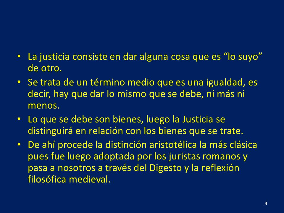 La justicia consiste en dar alguna cosa que es lo suyo de otro.
