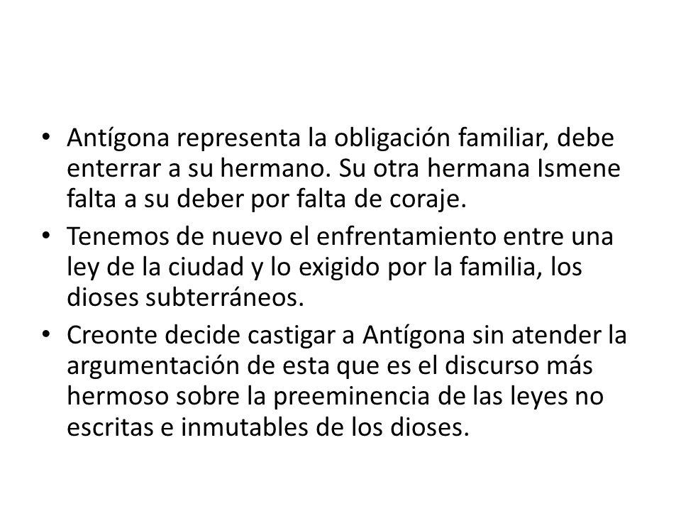 Antígona representa la obligación familiar, debe enterrar a su hermano