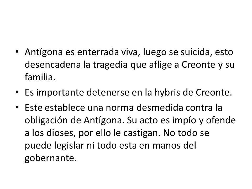 Antígona es enterrada viva, luego se suicida, esto desencadena la tragedia que aflige a Creonte y su familia.