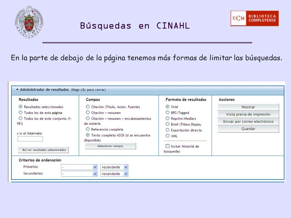 Búsquedas en CINAHL En la parte de debajo de la página tenemos más formas de limitar las búsquedas.