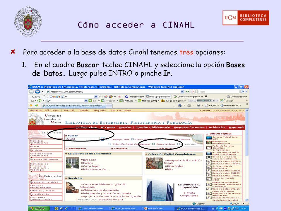 Cómo acceder a CINAHL Para acceder a la base de datos Cinahl tenemos tres opciones: