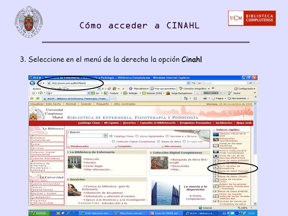 Cómo acceder a CINAHL 3. Seleccione en el menú de la derecha la opción Cinahl