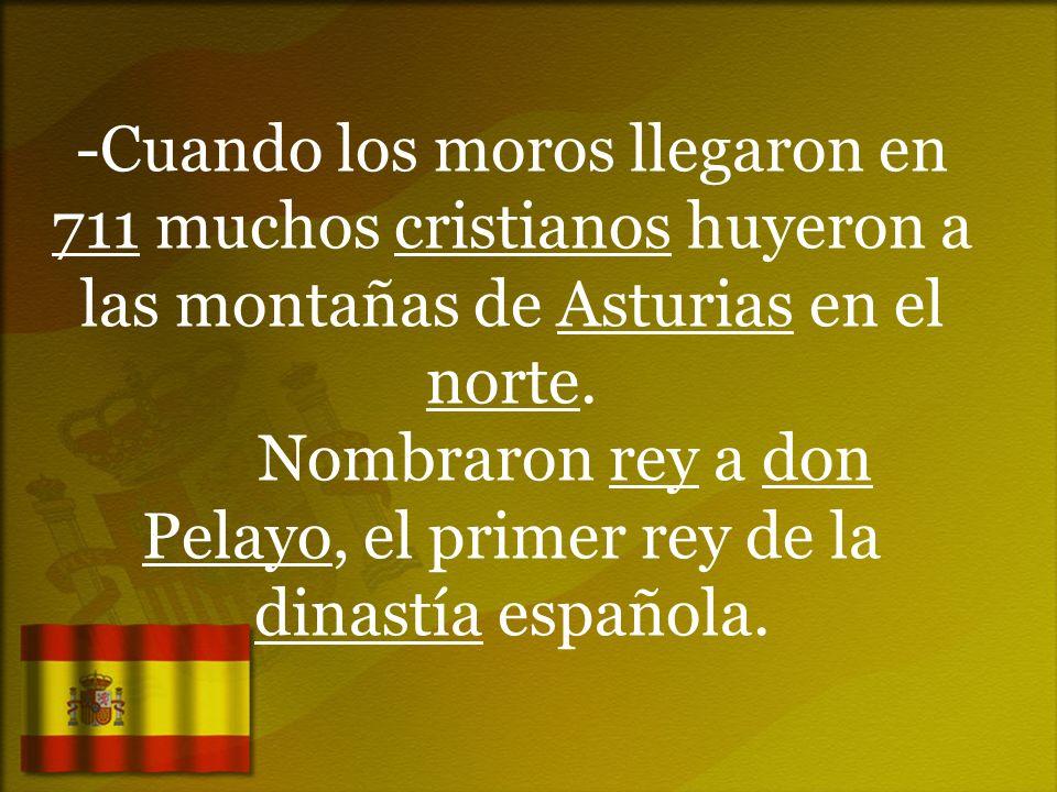-Cuando los moros llegaron en 711 muchos cristianos huyeron a las montañas de Asturias en el norte.