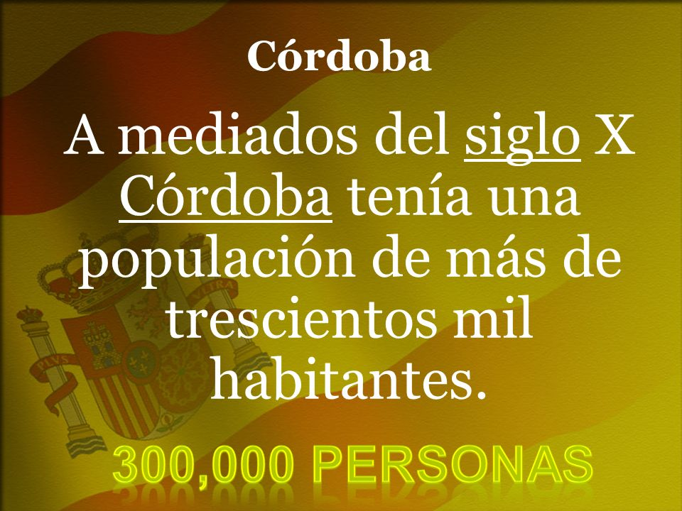 Córdoba A mediados del siglo X Córdoba tenía una populación de más de trescientos mil habitantes.