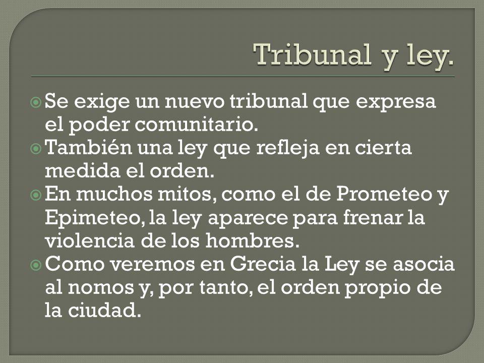 Tribunal y ley. Se exige un nuevo tribunal que expresa el poder comunitario. También una ley que refleja en cierta medida el orden.