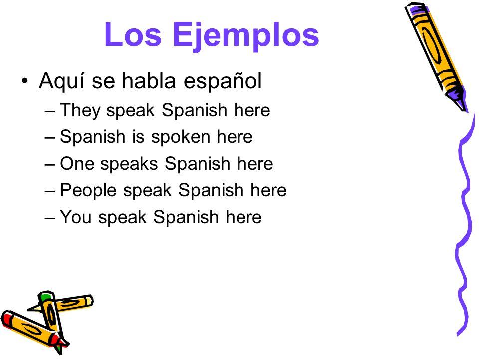 Los Ejemplos Aquí se habla español They speak Spanish here