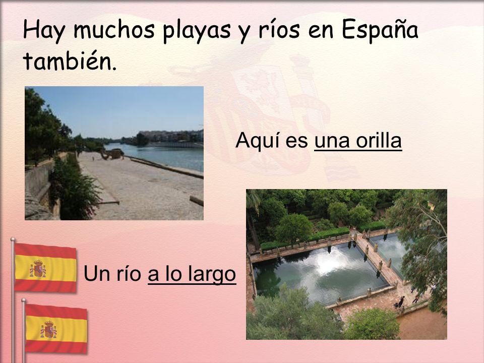 Hay muchos playas y ríos en España también.