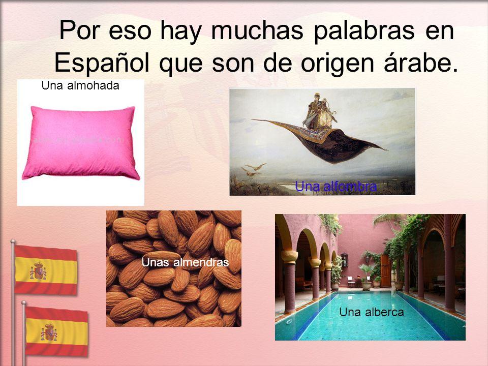 Por eso hay muchas palabras en Español que son de origen árabe.