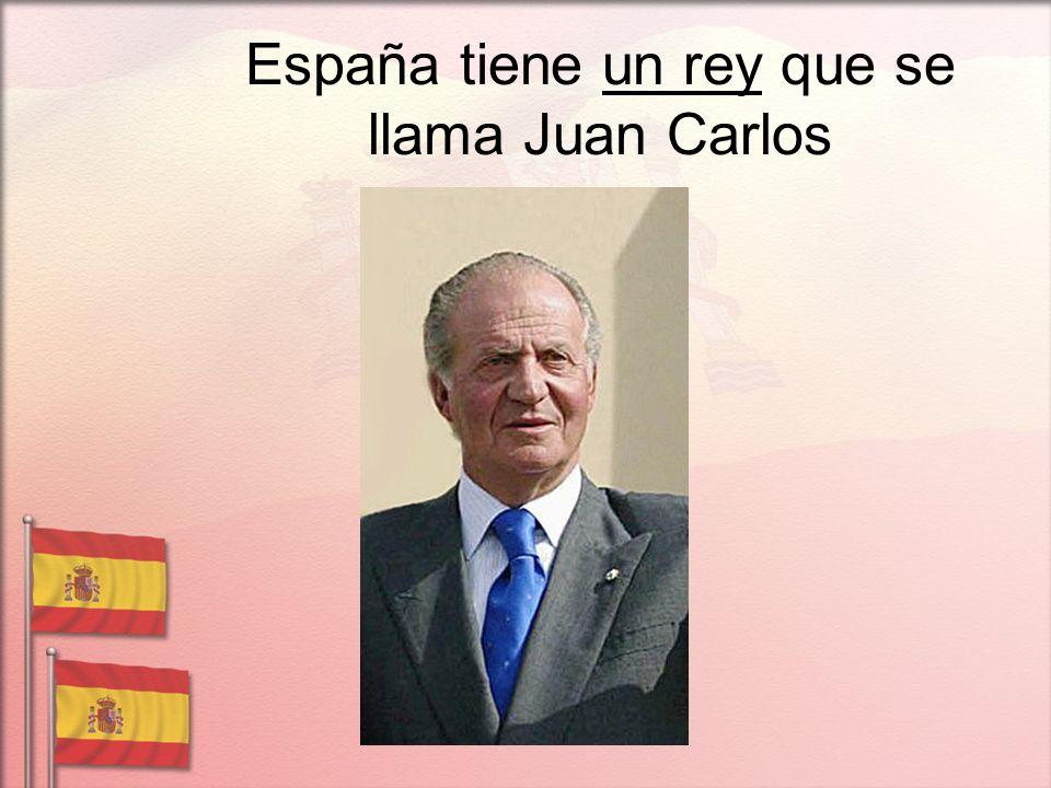 España tiene un rey que se llama Juan Carlos