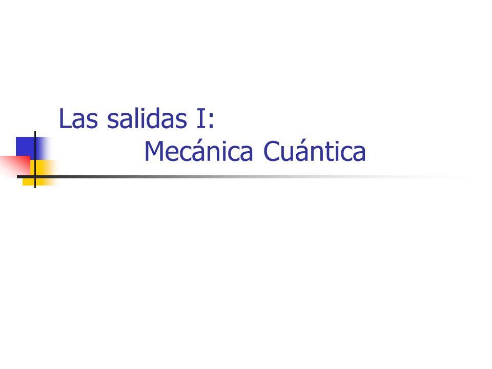 Las salidas I: Mecánica Cuántica
