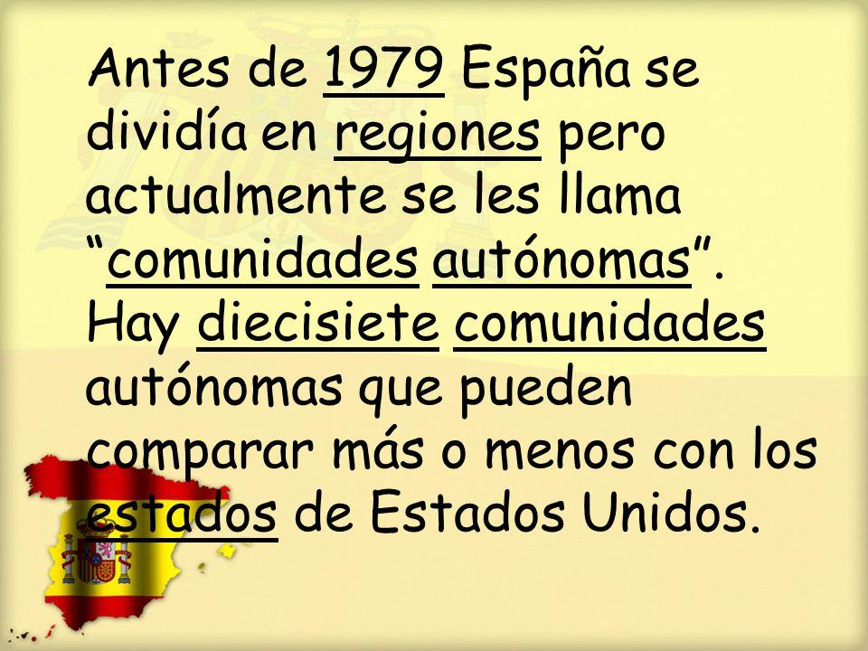 Antes de 1979 España se dividía en regiones pero actualmente se les llama comunidades autónomas .