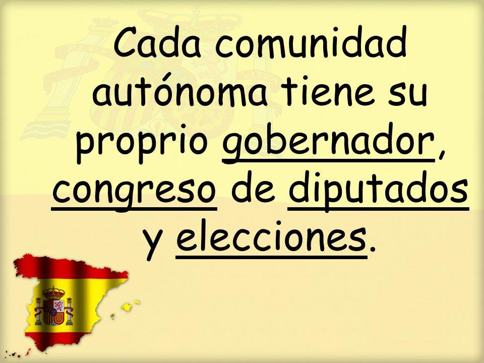 Cada comunidad autónoma tiene su proprio gobernador, congreso de diputados y elecciones.