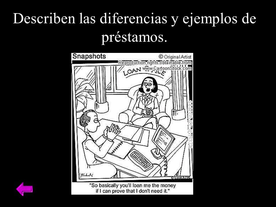 Describen las diferencias y ejemplos de préstamos.