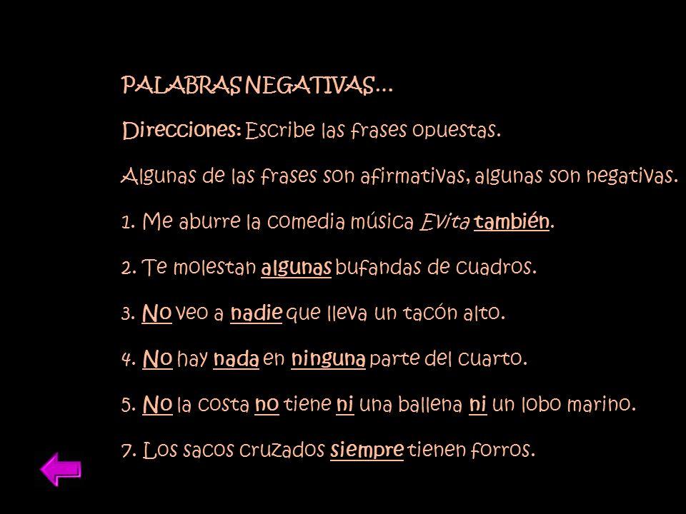 PALABRAS NEGATIVAS… Direcciones: Escribe las frases opuestas. Algunas de las frases son afirmativas, algunas son negativas.