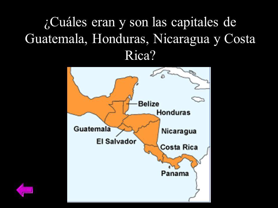 ¿Cuáles eran y son las capitales de Guatemala, Honduras, Nicaragua y Costa Rica