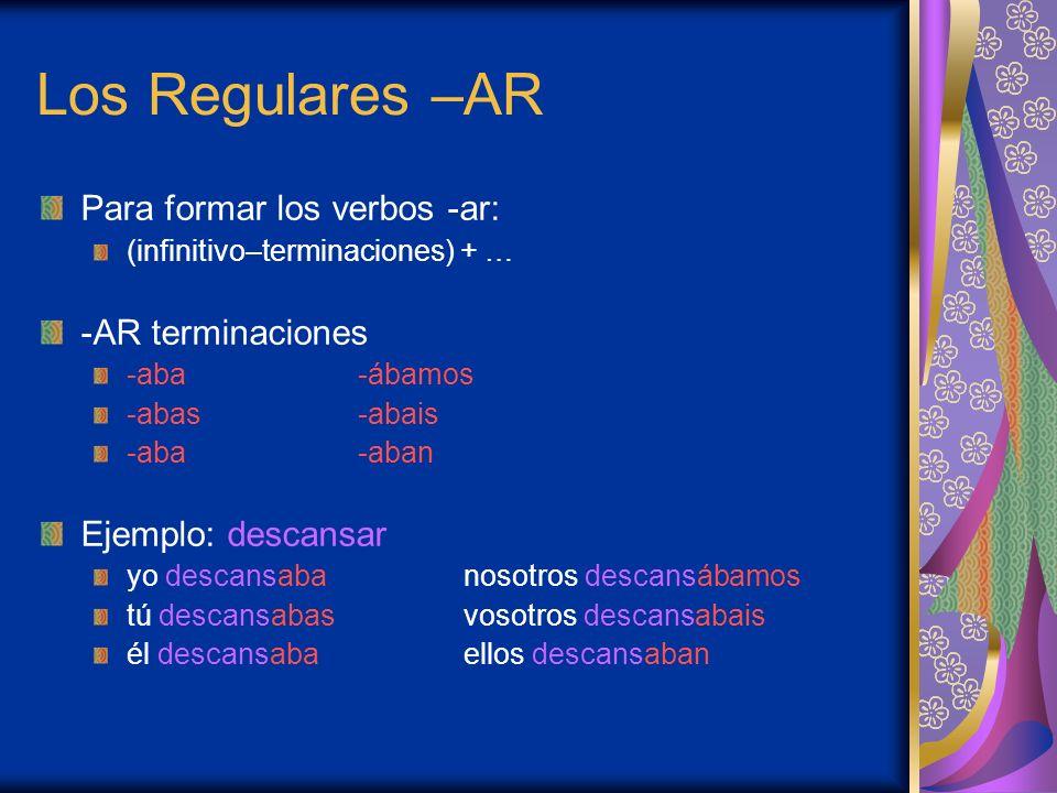 Los Regulares –AR Para formar los verbos -ar: -AR terminaciones