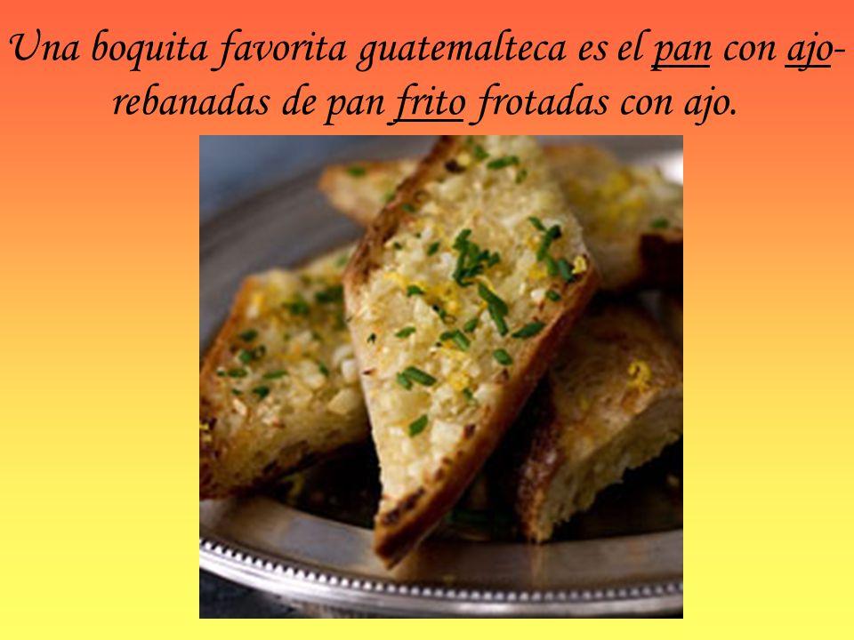 Una boquita favorita guatemalteca es el pan con ajo-rebanadas de pan frito frotadas con ajo.