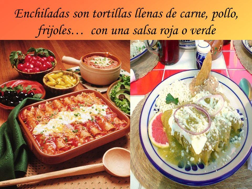 Enchiladas son tortillas llenas de carne, pollo, frijoles… con una salsa roja o verde