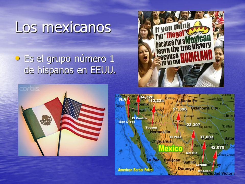 Los mexicanos Es el grupo número 1 de hispanos en EEUU.