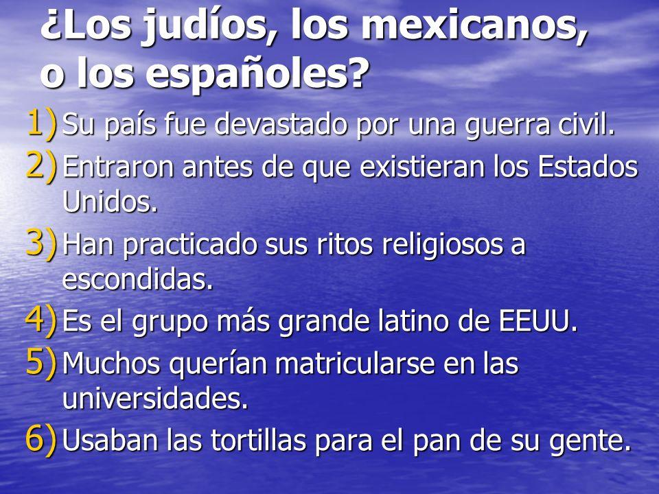 ¿Los judíos, los mexicanos, o los españoles
