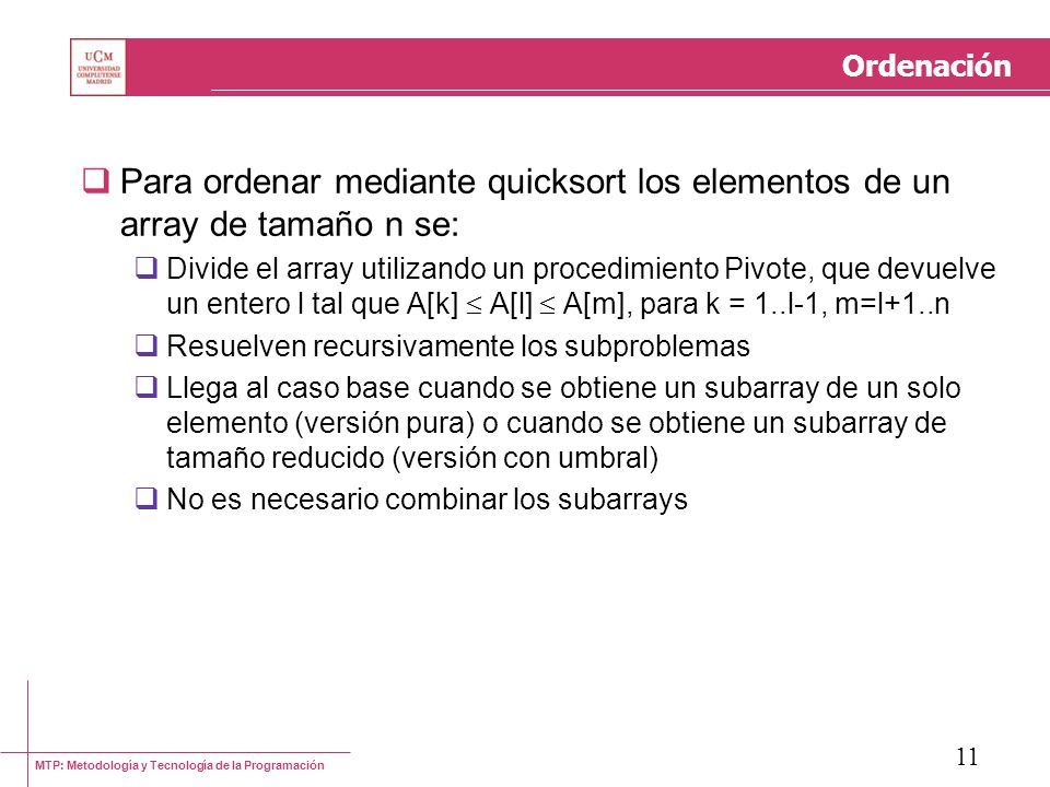 Ordenación Para ordenar mediante quicksort los elementos de un array de tamaño n se: