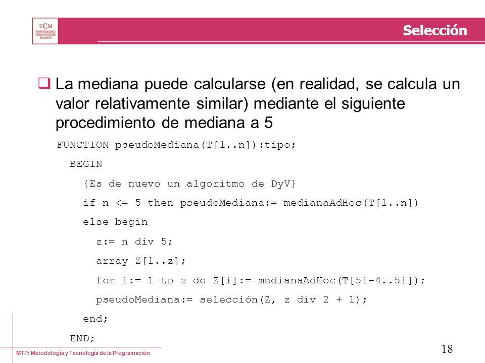 Selección La mediana puede calcularse (en realidad, se calcula un valor relativamente similar) mediante el siguiente procedimiento de mediana a 5.