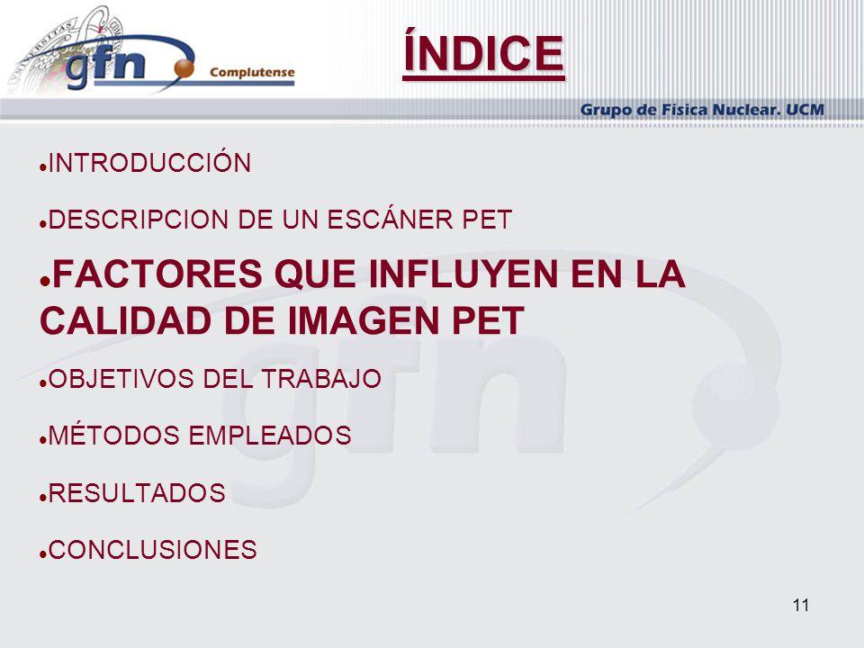 ÍNDICE FACTORES QUE INFLUYEN EN LA CALIDAD DE IMAGEN PET INTRODUCCIÓN