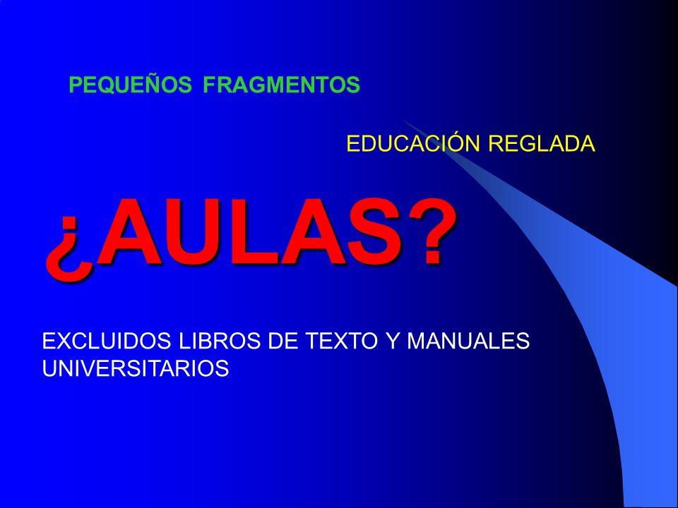¿AULAS PEQUEÑOS FRAGMENTOS EDUCACIÓN REGLADA