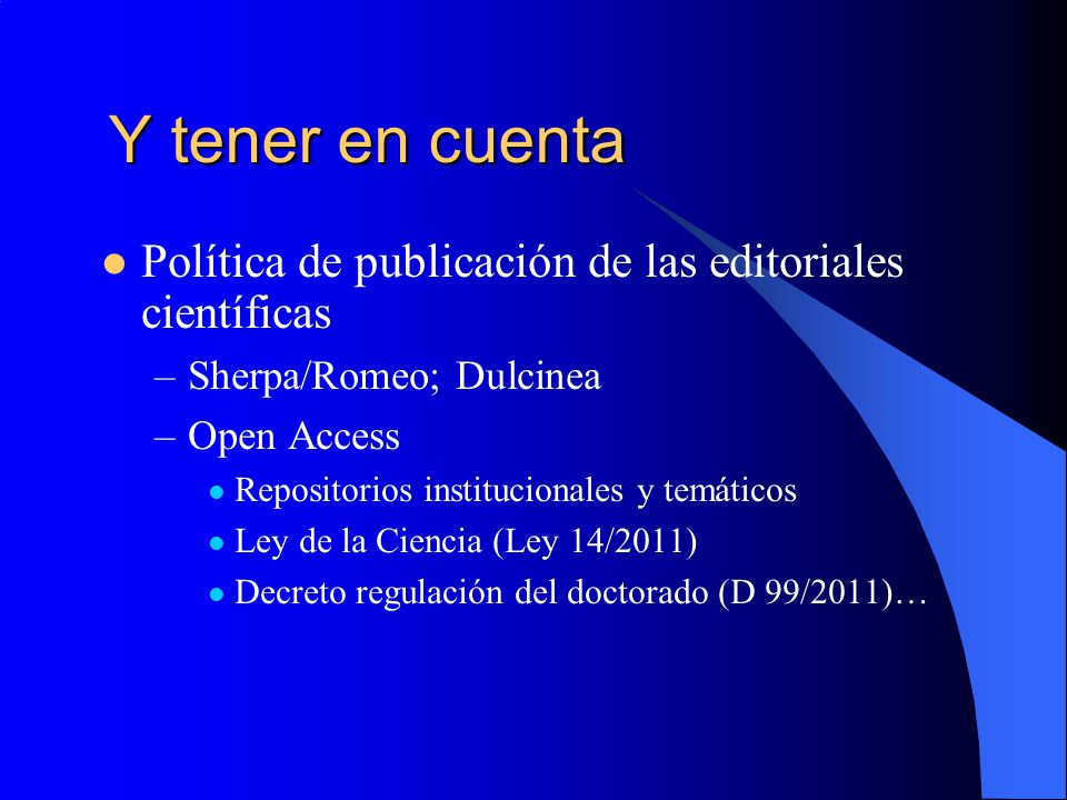 Y tener en cuenta Política de publicación de las editoriales científicas. Sherpa/Romeo; Dulcinea. Open Access.